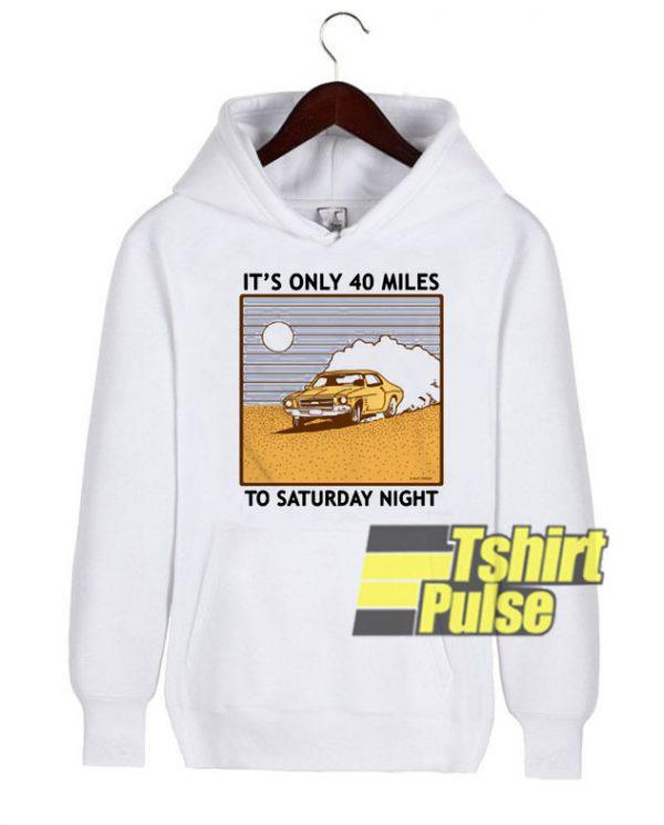 It's Only 40 Miles hooded sweatshirt clothing unisex hoodie