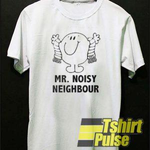 Mr Noisy Neighbour t-shirt for men and women tshirt