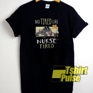 No Tired Like Nurse Tired Cat t-shirt for men and women tshirt