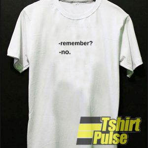 Remember No t-shirt for men and women tshirt
