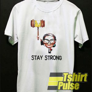 Ruth Stay Strong t-shirt for men and women tshirt
