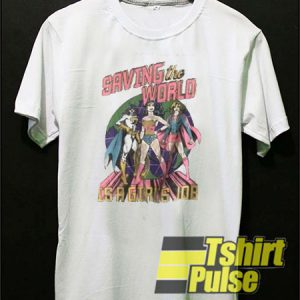 Saving The World Is A Girls Job t-shirt for men and women tshirt