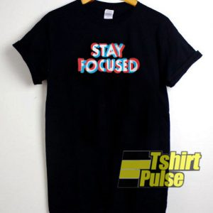 Stay Focused t-shirt for men and women tshirt