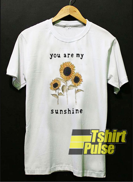Sunflowers You Are My Sunshine t shirt for men and women tshirt