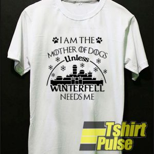 I am The Mother of Dogs t-shirt for men and women tshirt