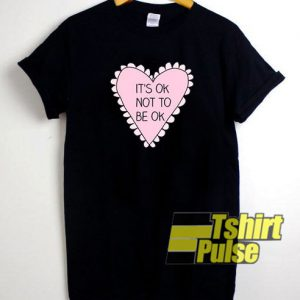 Its OK To Not Be OK Heart t-shirt for men and women tshirt