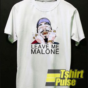 Leave Me Malone t-shirt for men and women tshirt