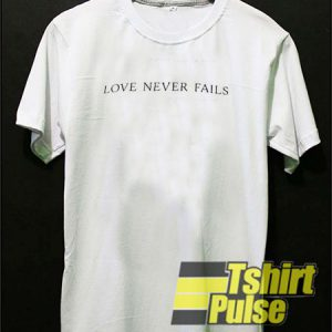 Love Never Fails t-shirt for men and women tshirt