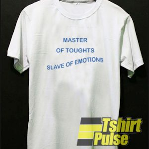 Master Of Thoughts Slave Of Emotions t-shirt for men and women tshirt