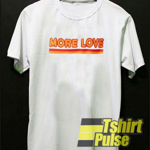 More Love Striped t-shirt for men and women tshirt