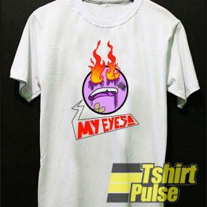 My Eyes Burning t-shirt for men and women tshirt