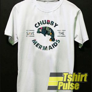 Save The Chubby Mermaids t-shirt for men and women tshirt
