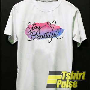 Stay Beautiful t-shirt for men and women tshirt