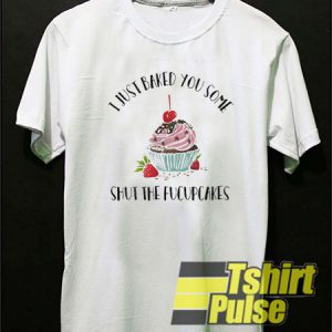 Strawberry Cupcake I Just Baked t-shirt for men and women tshirt
