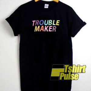 Trouble Maker t-shirt for men and women tshirt