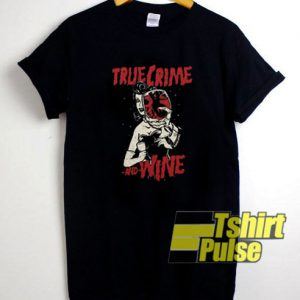 True Crime and Wine t-shirt for men and women tshirt