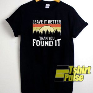 Leave It Better Than You Found It t-shirt for men and women tshirt
