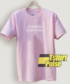 Oversized Everything t-shirt for men and women tshirt