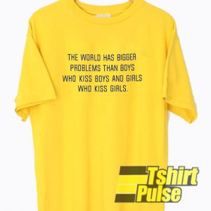The World Has Bigger Problem t-shirt for men and women tshirt