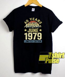 Years Of Being Awesome June 1979 t-shirt for men and women tshirt
