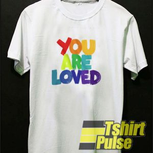 You Are Loved t-shirt for men and women tshirt