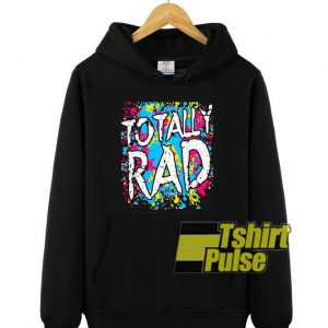 80 Totally Rad hooded sweatshirt clothing unisex hoodie