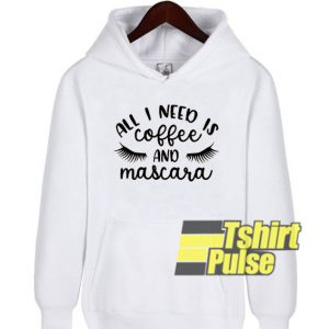 All I Need is Coffee & Mascara hooded sweatshirt clothing unisex hoodie
