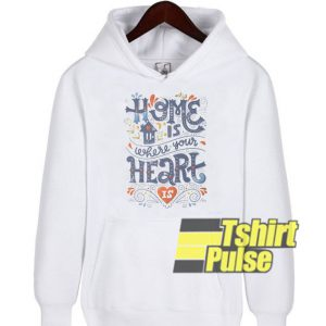 Home Is Where Your Heart hooded sweatshirt clothing unisex hoodie