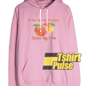 If You Like My Peaches hooded sweatshirt clothing unisex hoodie