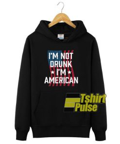 I'm Not Drunk i'm American hooded sweatshirt clothing unisex