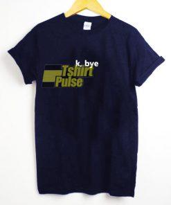 K Bye t-shirt for men and women tshirt