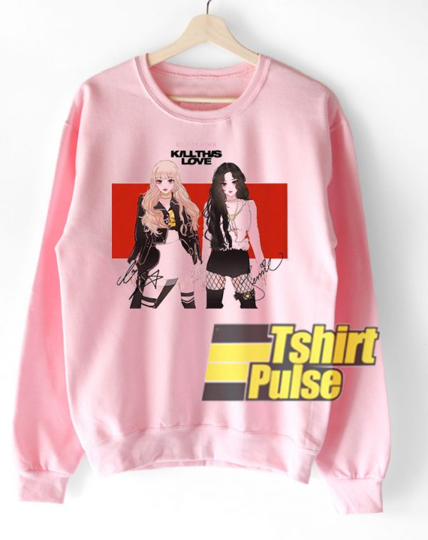 Kill This Love Blackpink sweatshirt