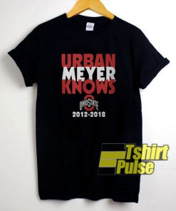 Urban Meyer Knows Ohio State 2012-2018 t-shirt for men and women tshirt