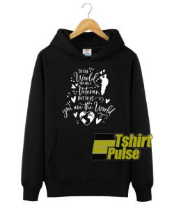 You Are The World hooded sweatshirt clothing unisex hoodie