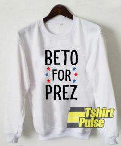 Beto For Prez sweatshirt