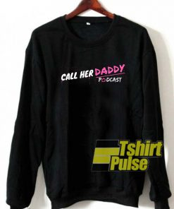 Call Her Daddy Podcast sweatshirt