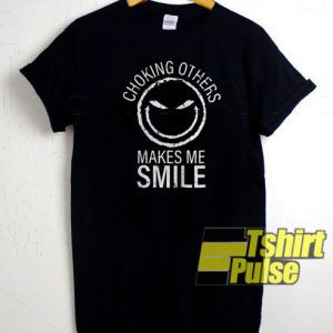 Choking Others Makes Me Smile t-shirt for men and women tshirt