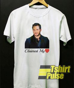 Claimed My Heart Chriss Pratt t-shirt for men and women tshirt