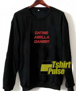 Dating Abella Danger sweatshirt