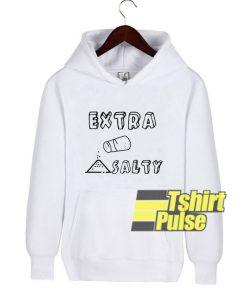 Extra Salty Much hooded sweatshirt clothing unisex hoodie