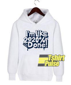 I'm Like 2020% Done hooded sweatshirt clothing unisex hoodie