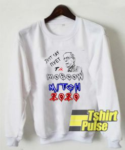 Just Say NYЕТ To Moscow Mitch 2020 sweatshirt