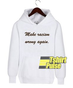 Make Racism Wrong Again Letter hooded sweatshirt clothing unisex hoodie