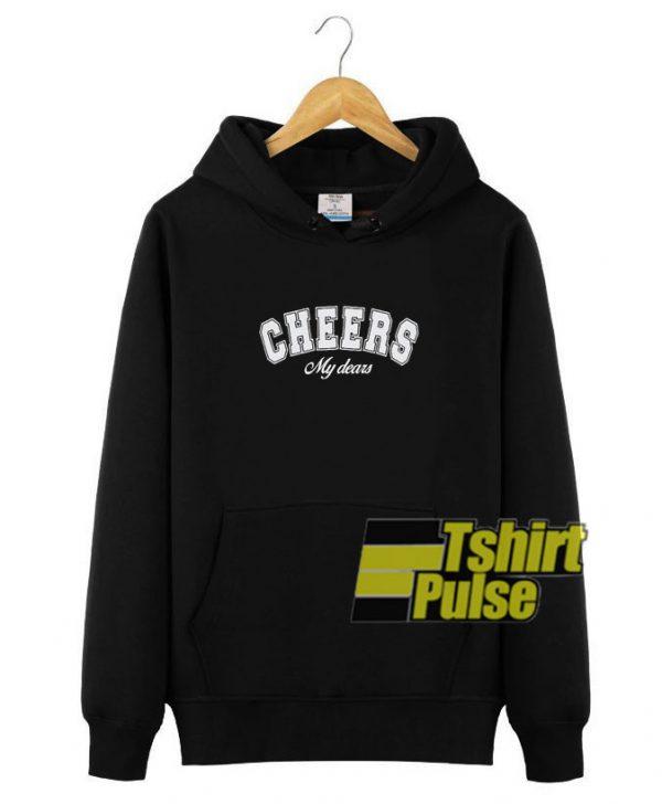 Cheers My Dears hooded sweatshirt clothing unisex hoodie
