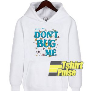 Don't Bug Me hooded sweatshirt clothing unisex hoodie
