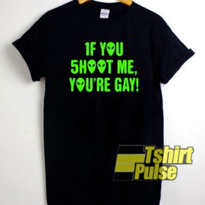 If You Shoot Me Youre Gay Aliens t-shirt for men and women tshirt