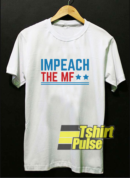 Impeach The MF Stars t shirt for men and women tshirt