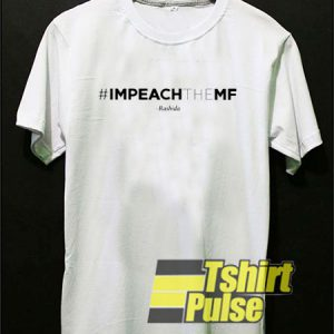 Impeach The Mf Hashtag t-shirt for men and women tshirt