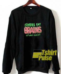 Zombies Eat Brains sweatshirt