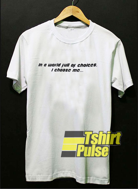 In a World Full Of Choices t shirt for men and women tshirt